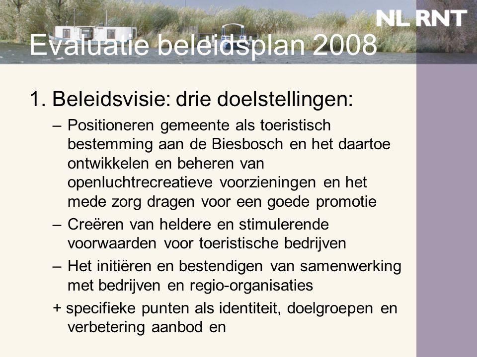 Evaluatie beleidsplan 2008 1. Beleidsvisie: drie doelstellingen: –Positioneren gemeente als toeristisch bestemming aan de Biesbosch en het daartoe ont