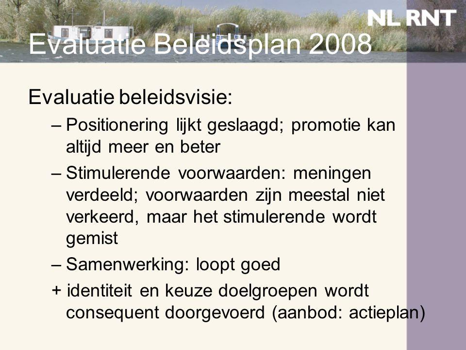 Evaluatie Beleidsplan 2008 Evaluatie beleidsvisie: –Positionering lijkt geslaagd; promotie kan altijd meer en beter –Stimulerende voorwaarden: meninge