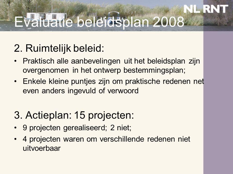 Evaluatie beleidsplan 2008 2. Ruimtelijk beleid: •Praktisch alle aanbevelingen uit het beleidsplan zijn overgenomen in het ontwerp bestemmingsplan; •E