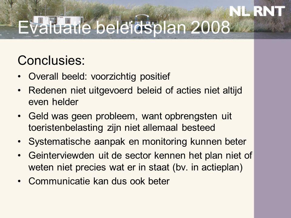 Evaluatie beleidsplan 2008 Conclusies: •Overall beeld: voorzichtig positief •Redenen niet uitgevoerd beleid of acties niet altijd even helder •Geld wa