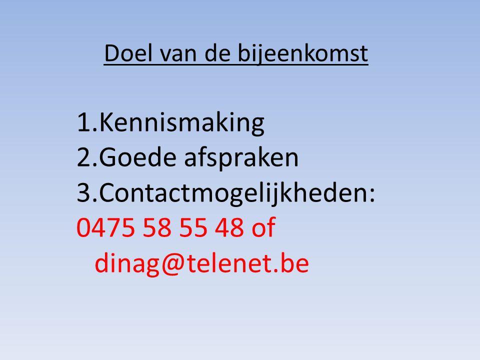 Doel van de bijeenkomst 1.Kennismaking 2.Goede afspraken 3.Contactmogelijkheden: 0475 58 55 48 of dinag@telenet.be