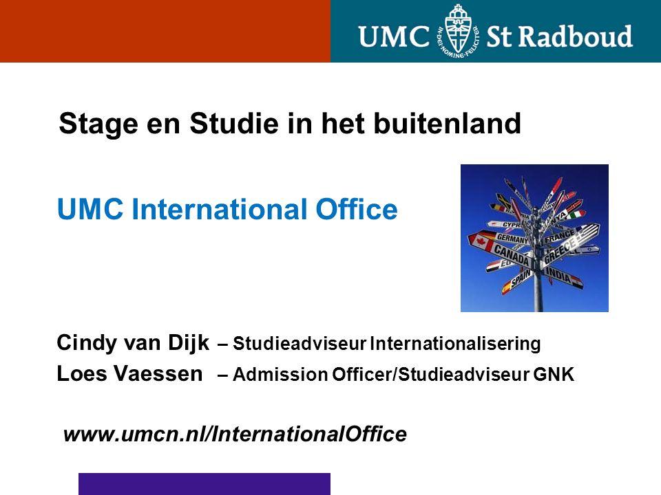 Stage en Studie in het buitenland UMC International Office Cindy van Dijk – Studieadviseur Internationalisering Loes Vaessen – Admission Officer/Studi