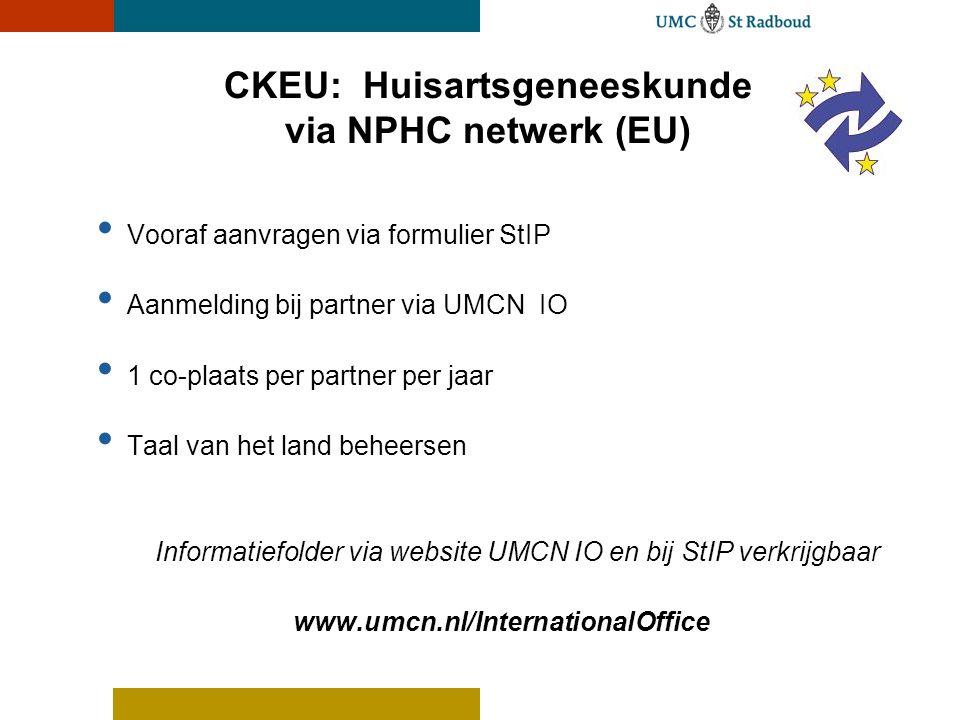 CKEU: Huisartsgeneeskunde via NPHC netwerk (EU) • Vooraf aanvragen via formulier StIP • Aanmelding bij partner via UMCN IO • 1 co-plaats per partner p