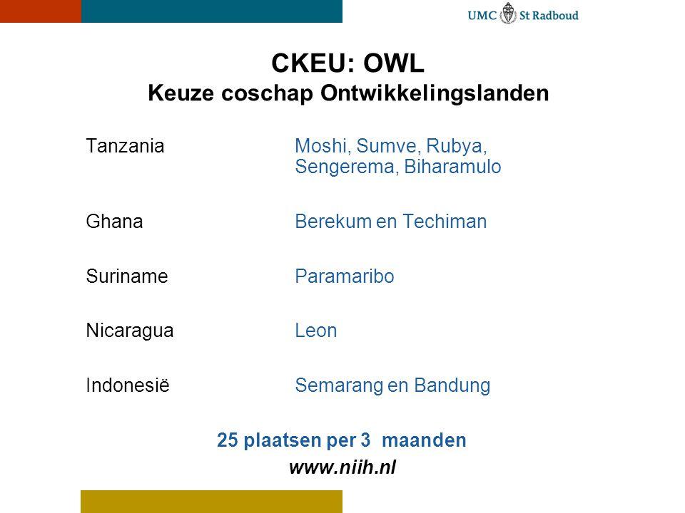 CKEU: OWL Keuze coschap Ontwikkelingslanden Tanzania Moshi, Sumve, Rubya, Sengerema, Biharamulo Ghana Berekum en Techiman Suriname Paramaribo Nicaragu