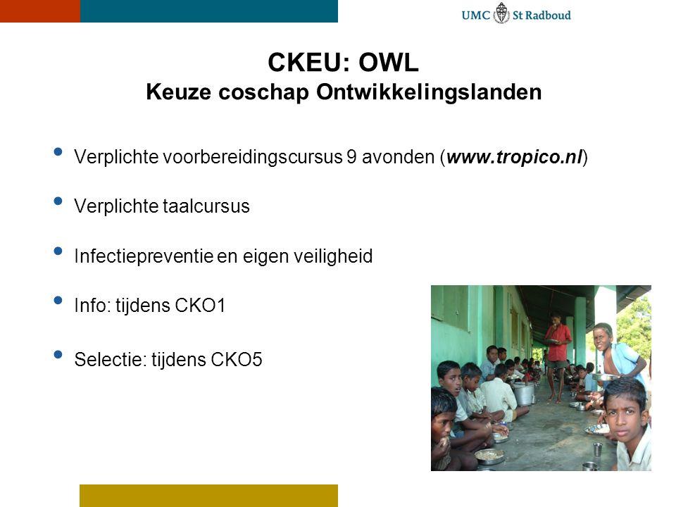 CKEU: OWL Keuze coschap Ontwikkelingslanden • Verplichte voorbereidingscursus 9 avonden (www.tropico.nl) • Verplichte taalcursus • Infectiepreventie e