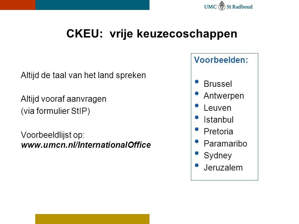 CKEU: vrije keuzecoschappen Altijd de taal van het land spreken Altijd vooraf aanvragen (via formulier StIP) Voorbeeldlijst op: www.umcn.nl/Internatio