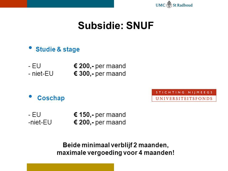 Subsidie: SNUF • Studie & stage - EU € 200,- per maand - niet-EU€ 300,- per maand • Coschap - EU € 150,- per maand -niet-EU€ 200,- per maand Beide min