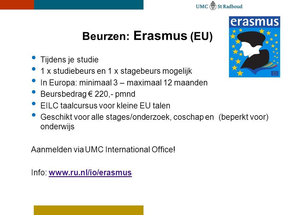 Beurzen: Erasmus (EU) • Tijdens je studie • 1 x studiebeurs en 1 x stagebeurs mogelijk • In Europa: minimaal 3 – maximaal 12 maanden • Beursbedrag € 2