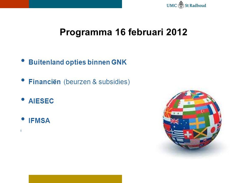 Programma 16 februari 2012 • Buitenland opties binnen GNK • Financiën (beurzen & subsidies) • AIESEC • IFMSA I