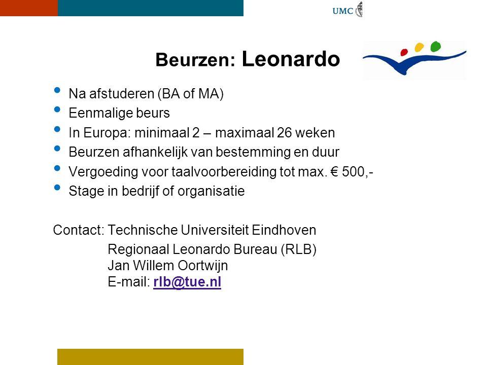 • Na afstuderen (BA of MA) • Eenmalige beurs • In Europa: minimaal 2 – maximaal 26 weken • Beurzen afhankelijk van bestemming en duur • Vergoeding voo