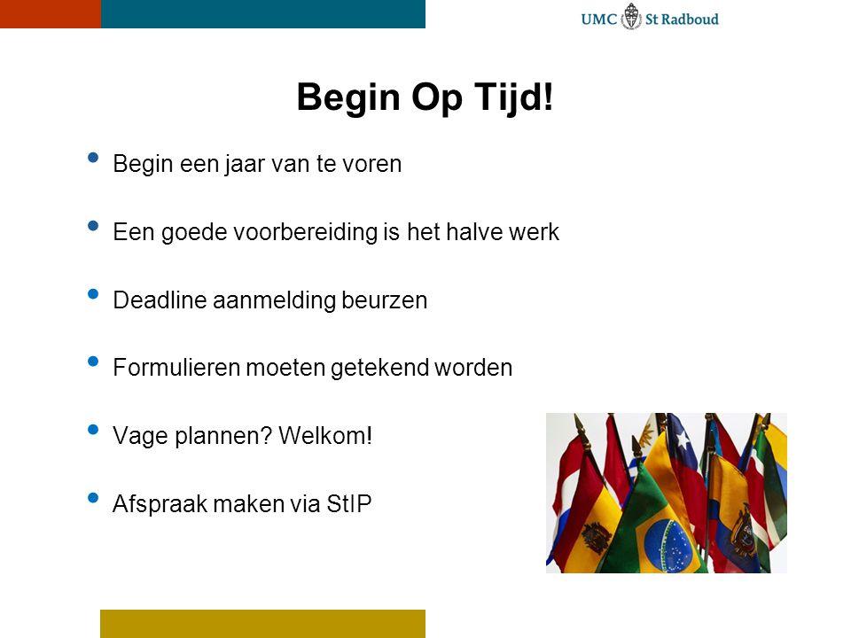 Begin Op Tijd! • Begin een jaar van te voren • Een goede voorbereiding is het halve werk • Deadline aanmelding beurzen • Formulieren moeten getekend w