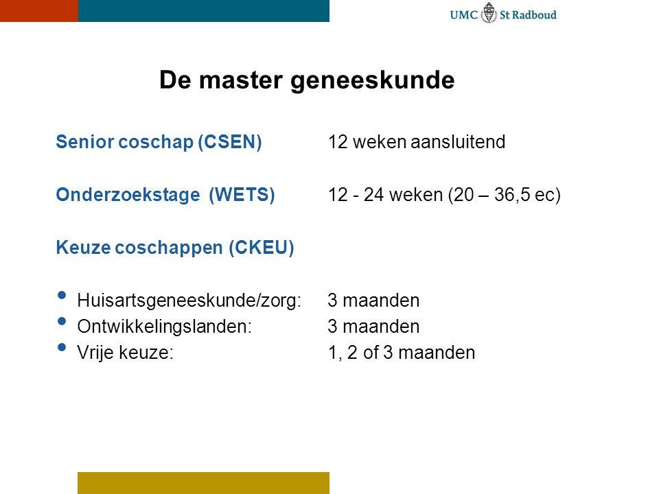 De master geneeskunde Senior coschap (CSEN)12 weken aansluitend Onderzoekstage (WETS)12 - 24 weken (20 – 36,5 ec) Keuze coschappen(CKEU) • Huisartsgen