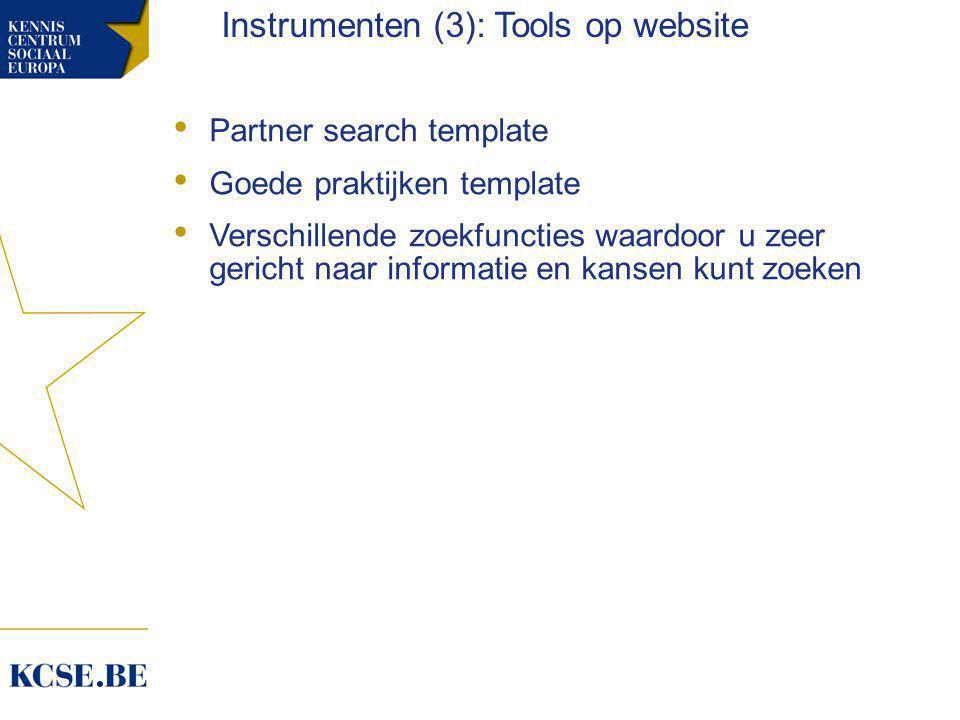 • Partner search template • Goede praktijken template • Verschillende zoekfuncties waardoor u zeer gericht naar informatie en kansen kunt zoeken Instrumenten (3): Tools op website