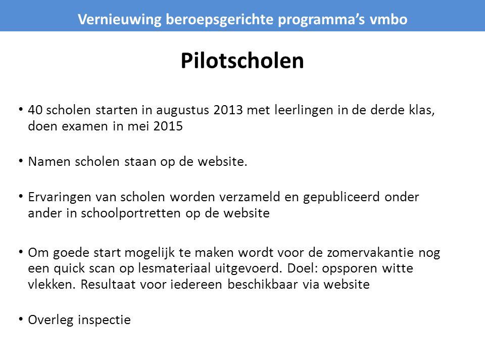 Pilotscholen • 40 scholen starten in augustus 2013 met leerlingen in de derde klas, doen examen in mei 2015 • Namen scholen staan op de website. • Erv