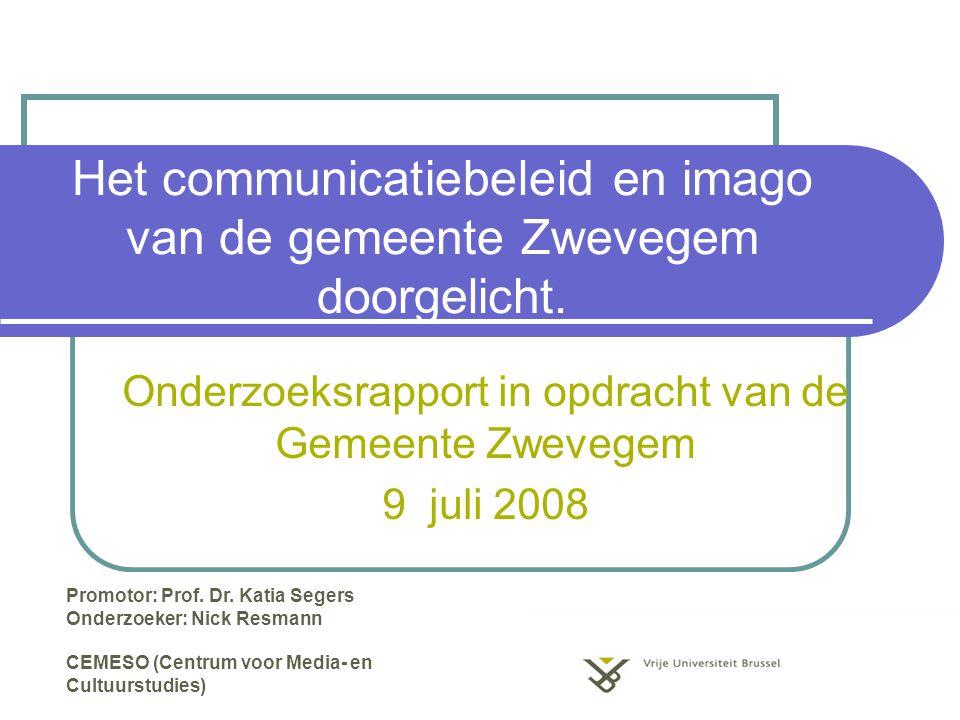 Het communicatiebeleid en imago van de gemeente Zwevegem doorgelicht. Onderzoeksrapport in opdracht van de Gemeente Zwevegem 9 juli 2008 Promotor: Pro