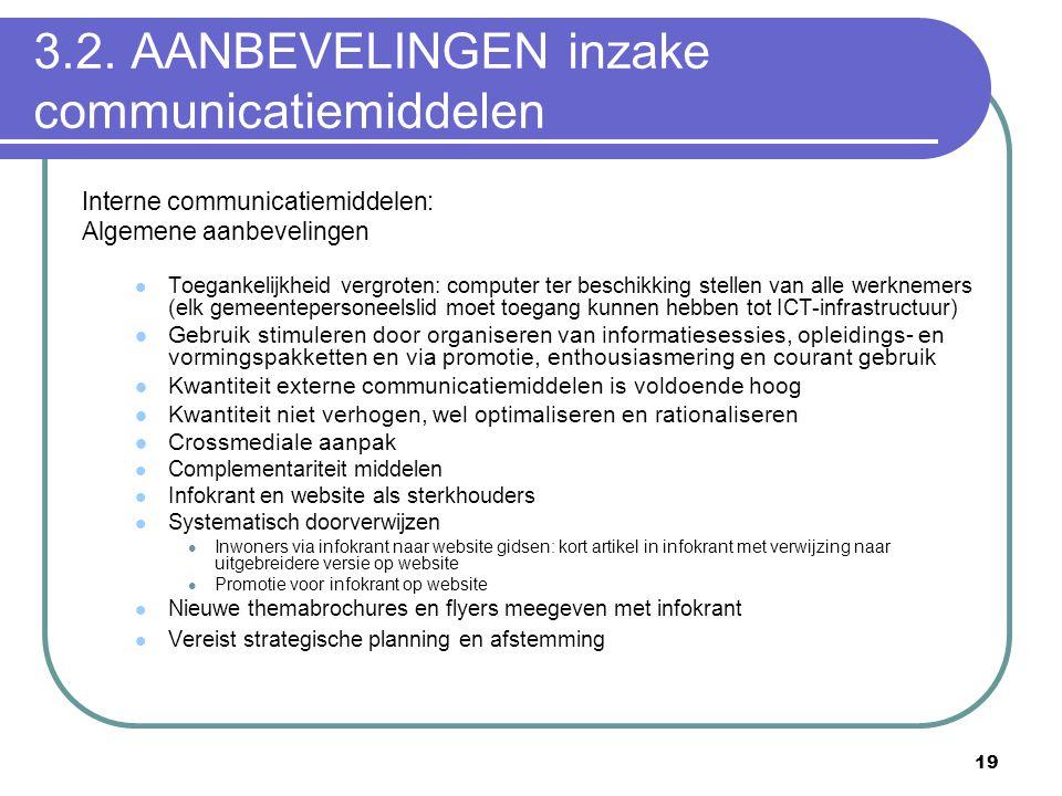 19 3.2. AANBEVELINGEN inzake communicatiemiddelen Interne communicatiemiddelen: Algemene aanbevelingen  Toegankelijkheid vergroten: computer ter besc