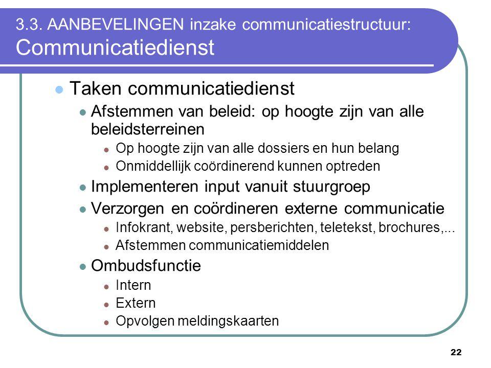 22 3.3. AANBEVELINGEN inzake communicatiestructuur: Communicatiedienst  Taken communicatiedienst  Afstemmen van beleid: op hoogte zijn van alle bele