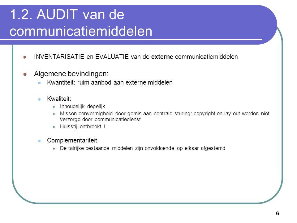 6 1.2. AUDIT van de communicatiemiddelen  INVENTARISATIE en EVALUATIE van de externe communicatiemiddelen  Algemene bevindingen:  Kwantiteit: ruim