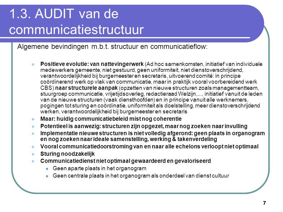 7 1.3. AUDIT van de communicatiestructuur Algemene bevindingen m.b.t. structuur en communicatieflow:  Positieve evolutie: van nattevingerwerk (Ad hoc