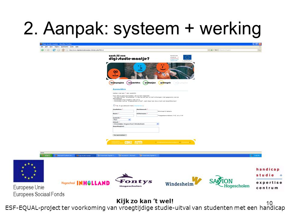 10 Kijk zo kan 't wel! ESF-EQUAL-project ter voorkoming van vroegtijdige studie-uitval van studenten met een handicap Europese Unie Europees Sociaal F