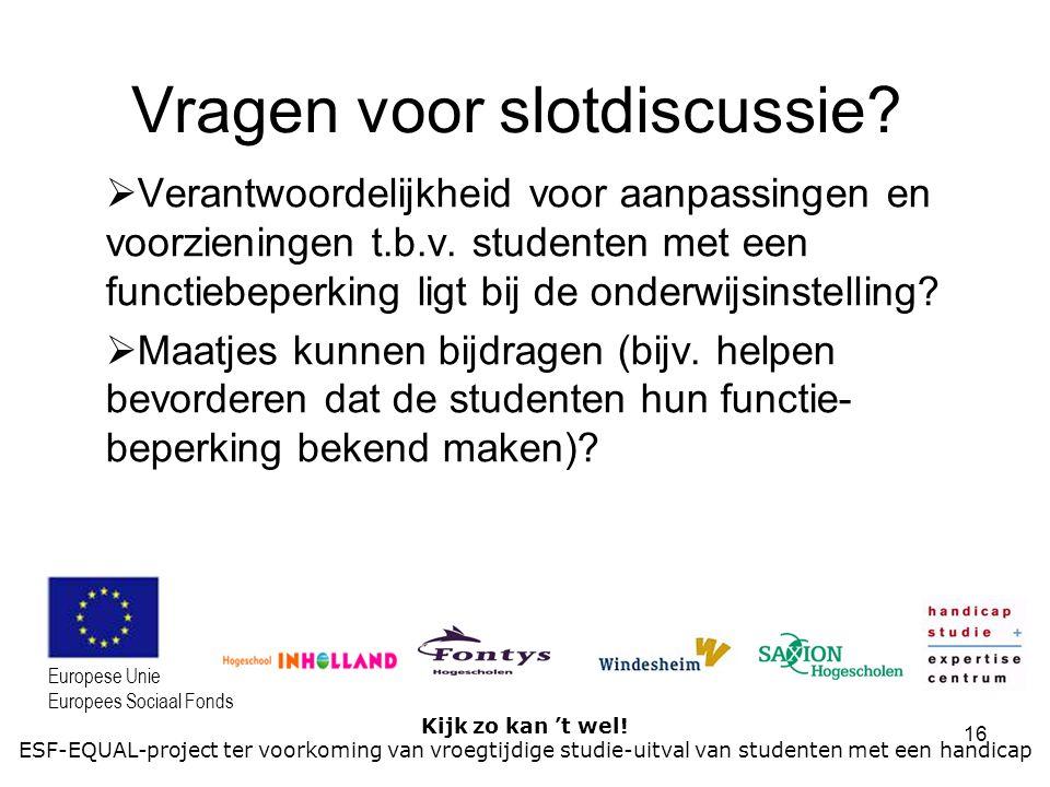 16 Kijk zo kan 't wel! ESF-EQUAL-project ter voorkoming van vroegtijdige studie-uitval van studenten met een handicap Europese Unie Europees Sociaal F