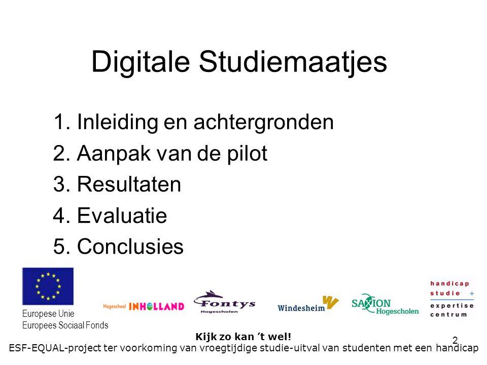 2 Kijk zo kan 't wel! ESF-EQUAL-project ter voorkoming van vroegtijdige studie-uitval van studenten met een handicap Europese Unie Europees Sociaal Fo