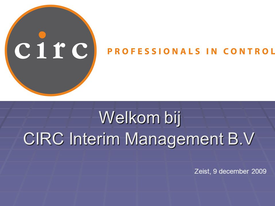 Welkom bij CIRC Interim Management B.V Zeist, 9 december 2009