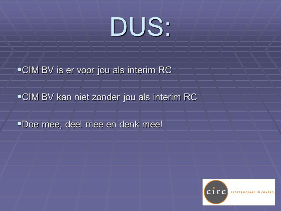DUS:  CIM BV is er voor jou als interim RC  CIM BV kan niet zonder jou als interim RC  Doe mee, deel mee en denk mee!
