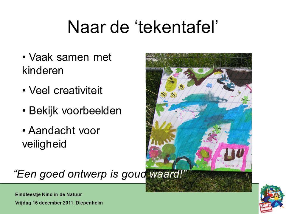 Naar de 'tekentafel' Eindfeestje Kind in de Natuur Vrijdag 16 december 2011, Diepenheim • Vaak samen met kinderen • Veel creativiteit • Bekijk voorbeelden • Aandacht voor veiligheid Een goed ontwerp is goud waard!