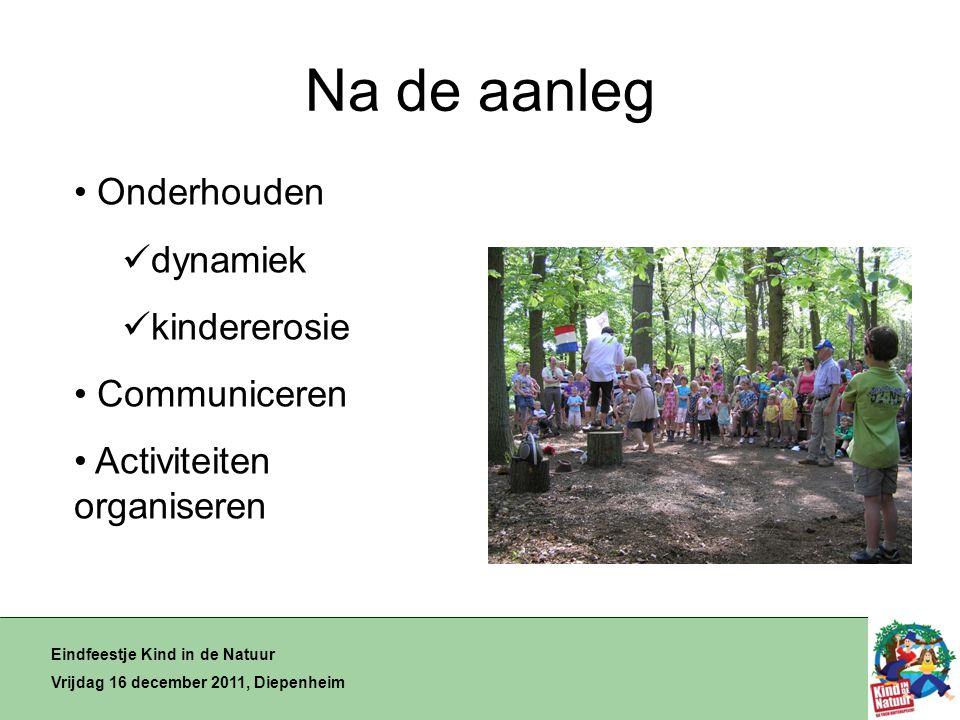 Na de aanleg Eindfeestje Kind in de Natuur Vrijdag 16 december 2011, Diepenheim • Onderhouden  dynamiek  kindererosie • Communiceren • Activiteiten organiseren