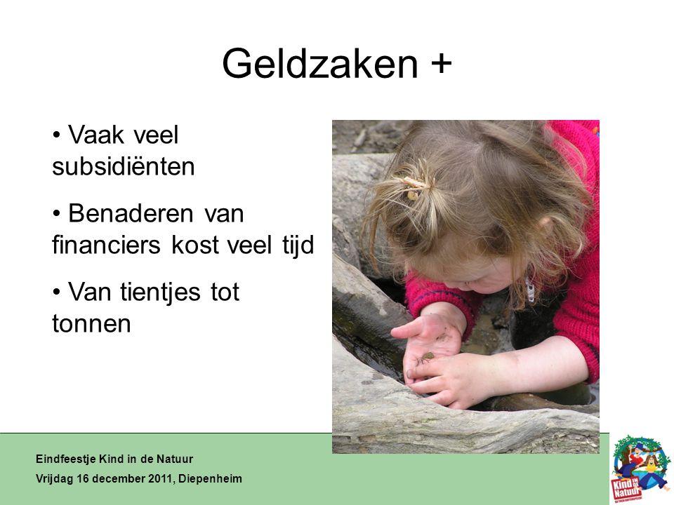 Geldzaken + Eindfeestje Kind in de Natuur Vrijdag 16 december 2011, Diepenheim • Vaak veel subsidiënten • Benaderen van financiers kost veel tijd • Van tientjes tot tonnen