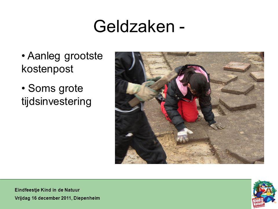 Geldzaken - Eindfeestje Kind in de Natuur Vrijdag 16 december 2011, Diepenheim • Aanleg grootste kostenpost • Soms grote tijdsinvestering