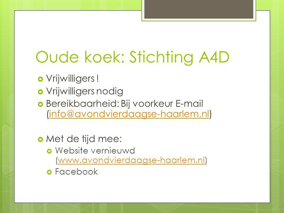 Oude koek: Stichting A4D  Vrijwilligers !  Vrijwilligers nodig  Bereikbaarheid: Bij voorkeur E-mail (info@avondvierdaagse-haarlem.nl)info@avondvier