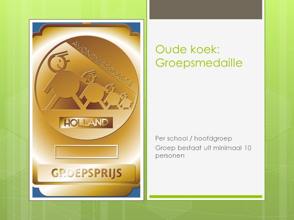 Oude koek: Groepsmedaille Per school / hoofdgroep Groep bestaat uit minimaal 10 personen