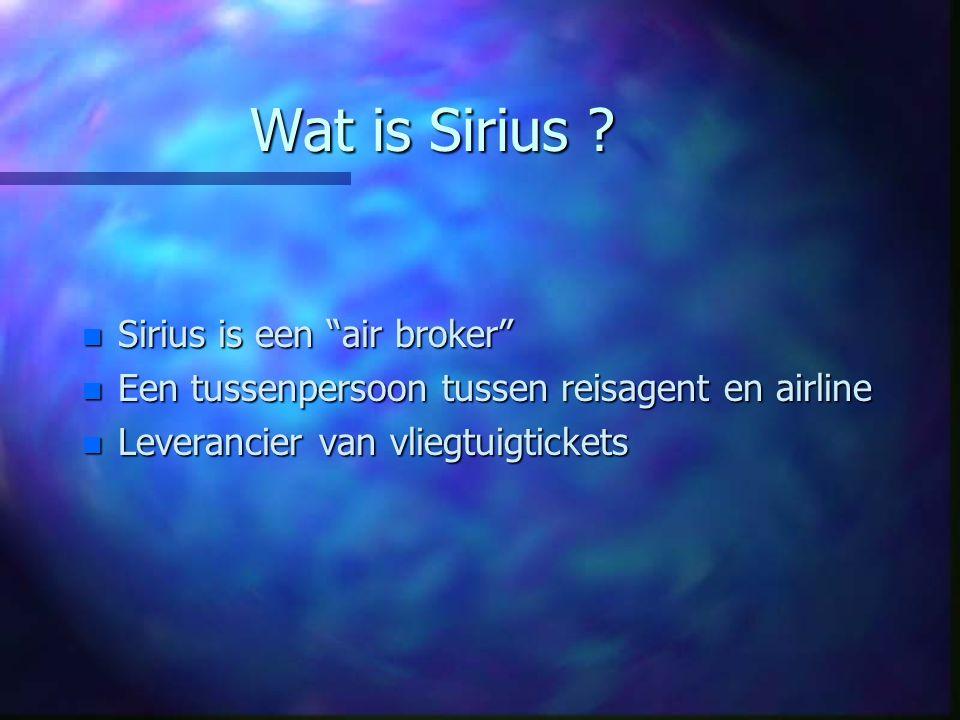 """Wat is Sirius ? n Sirius is een """"air broker"""" n Een tussenpersoon tussen reisagent en airline n Leverancier van vliegtuigtickets"""