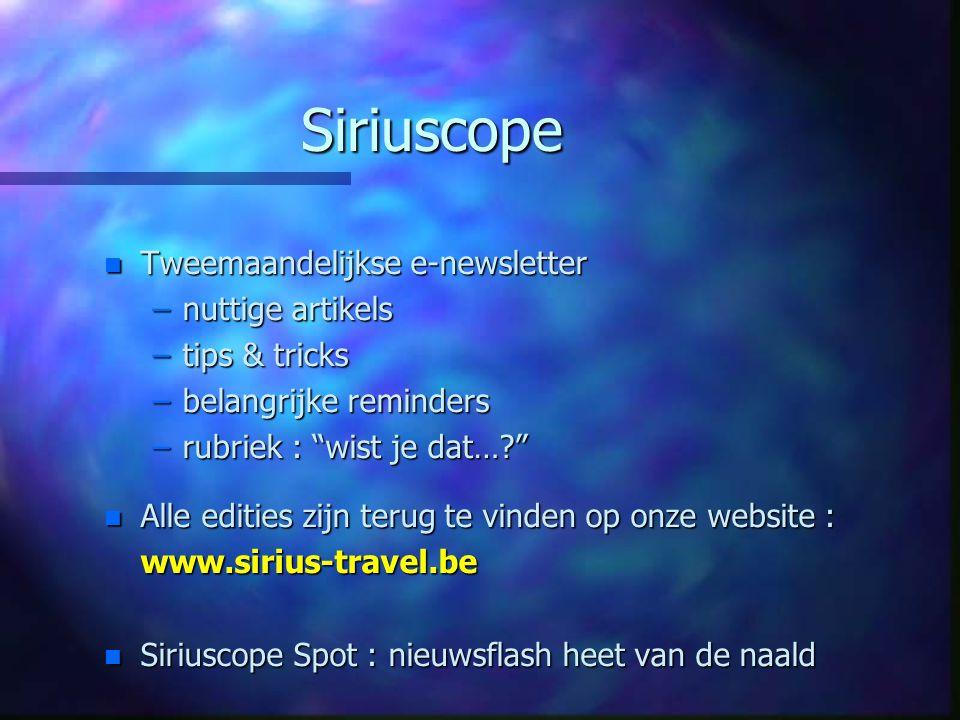 """Siriuscope n Tweemaandelijkse e-newsletter –nuttige artikels –tips & tricks –belangrijke reminders –rubriek : """"wist je dat…?"""" n Alle edities zijn teru"""