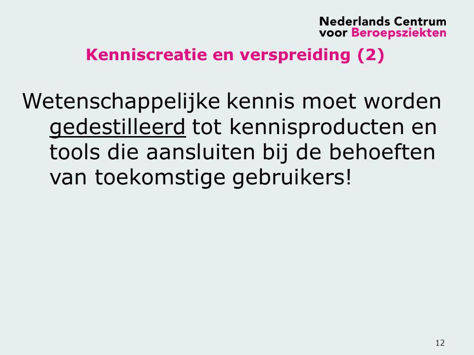 12 Kenniscreatie en verspreiding (2) Wetenschappelijke kennis moet worden gedestilleerd tot kennisproducten en tools die aansluiten bij de behoeften v