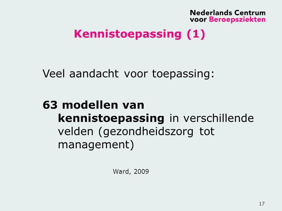 17 Kennistoepassing (1) Veel aandacht voor toepassing: 63 modellen van kennistoepassing in verschillende velden (gezondheidszorg tot management) Ward,