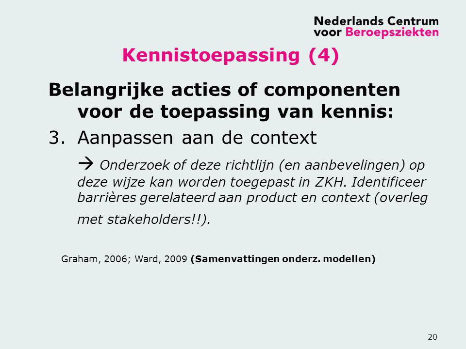 20 Belangrijke acties of componenten voor de toepassing van kennis: 3.Aanpassen aan de context  Onderzoek of deze richtlijn (en aanbevelingen) op dez