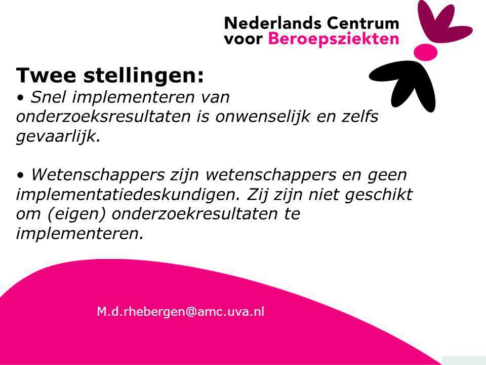 28 M.d.rhebergen@amc.uva.nl Twee stellingen: • Snel implementeren van onderzoeksresultaten is onwenselijk en zelfs gevaarlijk. • Wetenschappers zijn w