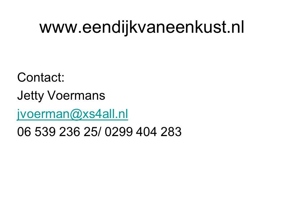 www.eendijkvaneenkust.nl Contact: Jetty Voermans jvoerman@xs4all.nl 06 539 236 25/ 0299 404 283