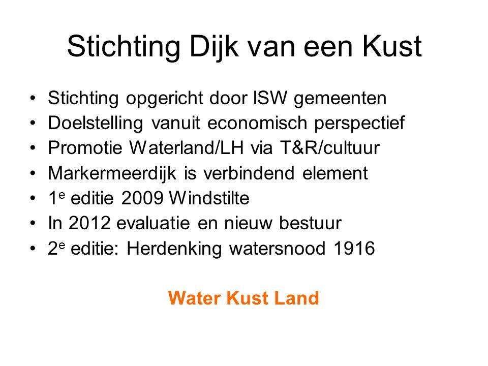 Stichting Dijk van een Kust •Stichting opgericht door ISW gemeenten •Doelstelling vanuit economisch perspectief •Promotie Waterland/LH via T&R/cultuur