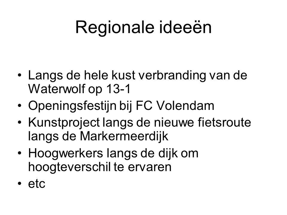 Regionale ideeën •Langs de hele kust verbranding van de Waterwolf op 13-1 •Openingsfestijn bij FC Volendam •Kunstproject langs de nieuwe fietsroute la