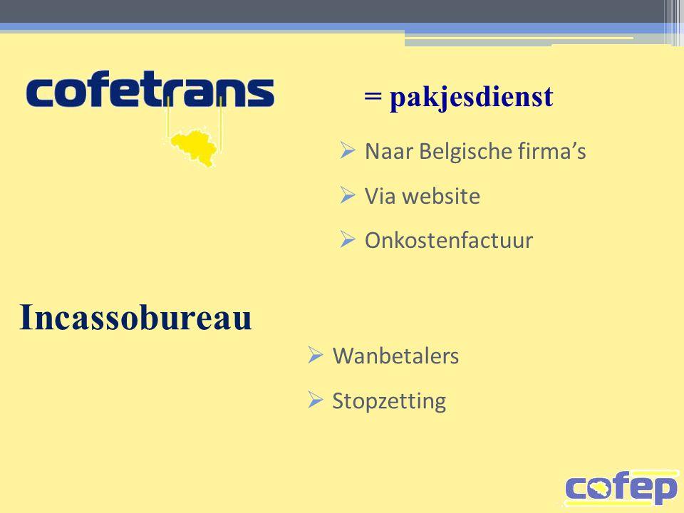 Incassobureau  Wanbetalers  Stopzetting = pakjesdienst  Naar Belgische firma's  Via website  Onkostenfactuur