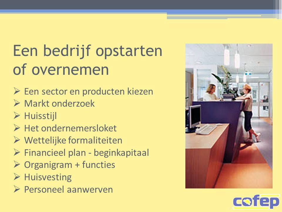Een bedrijf opstarten of overnemen  Een sector en producten kiezen  Markt onderzoek  Huisstijl  Het ondernemersloket  Wettelijke formaliteiten 