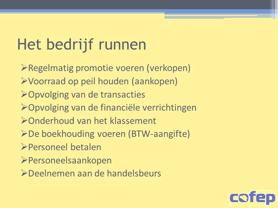 Het bedrijf runnen  Regelmatig promotie voeren (verkopen)  Voorraad op peil houden (aankopen)  Opvolging van de transacties  Opvolging van de fina