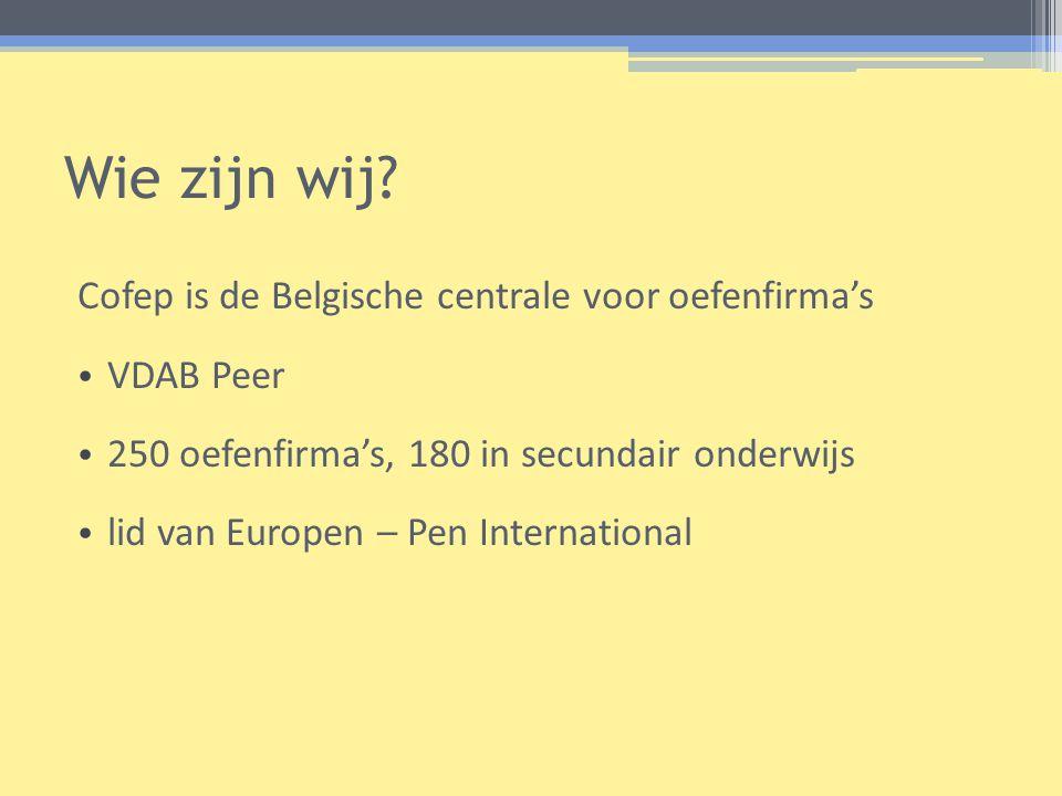 Wie zijn wij? Cofep is de Belgische centrale voor oefenfirma's • VDAB Peer • 250 oefenfirma's, 180 in secundair onderwijs • lid van Europen – Pen Inte