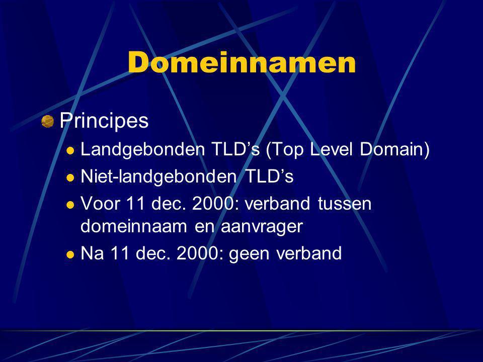 Domeinnamen Principes  Landgebonden TLD's (Top Level Domain)  Niet-landgebonden TLD's  Voor 11 dec. 2000: verband tussen domeinnaam en aanvrager 