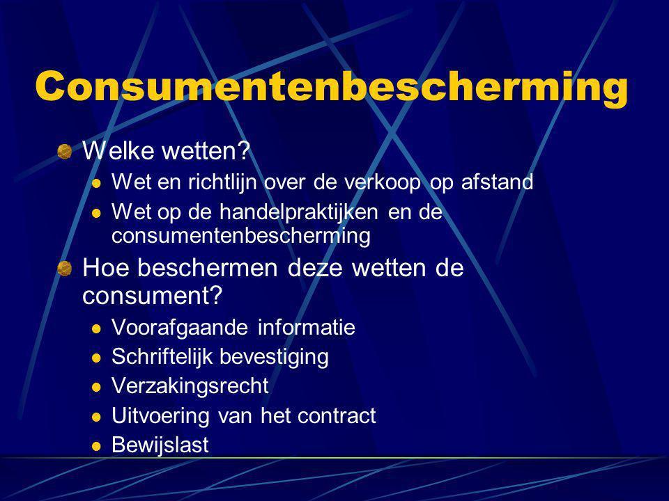 Consumentenbescherming Welke wetten?  Wet en richtlijn over de verkoop op afstand  Wet op de handelpraktijken en de consumentenbescherming Hoe besch