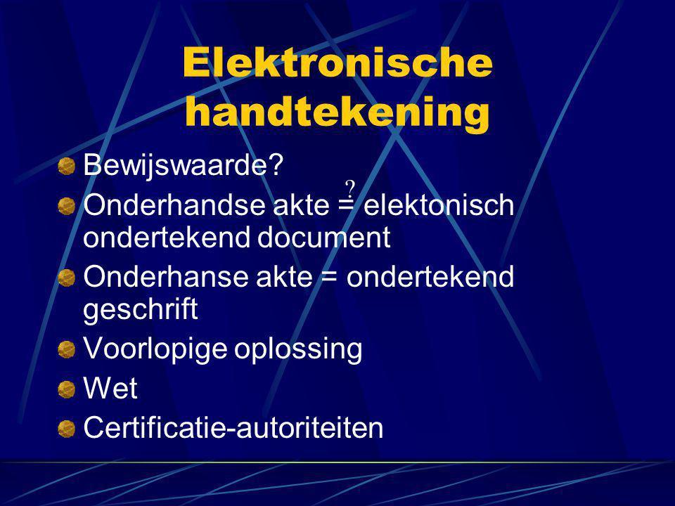 Elektronische handtekening Bewijswaarde? Onderhandse akte = elektonisch ondertekend document Onderhanse akte = ondertekend geschrift Voorlopige oploss